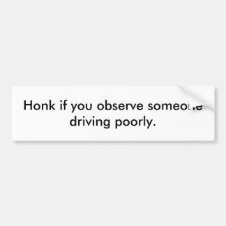 Honk, wenn Sie jemand beobachten, schlecht zu Autoaufkleber