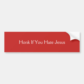 Honk, wenn Sie Jesus hassen Autoaufkleber
