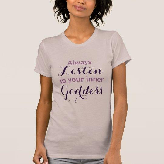 Hören Sie immer auf Ihre innere Göttin T-Shirt