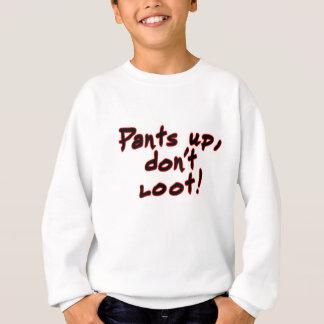 Hosen oben, plündern nicht! sweatshirt