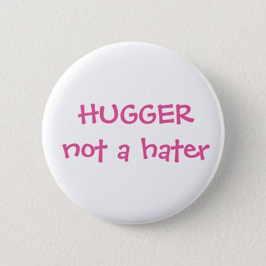Hugger nicht ein Hasser Knopf Runder Button 5,7 Cm