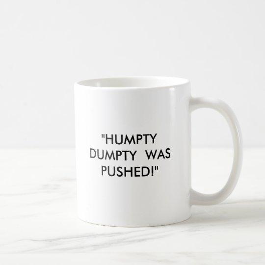 """""""HUMPTY DUMPTY WURDE GEDRÜCKT! """" TASSE"""