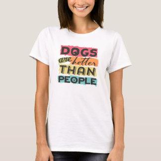 Hunde sind besser als Leute T-Shirt