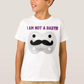 I AM NOT BABYS!!! T-Shirt
