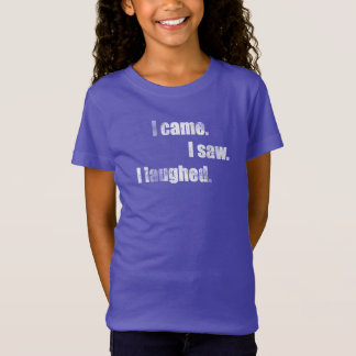 I came, I saw, I laughed. Lustig, witzig. Humor. T-Shirt