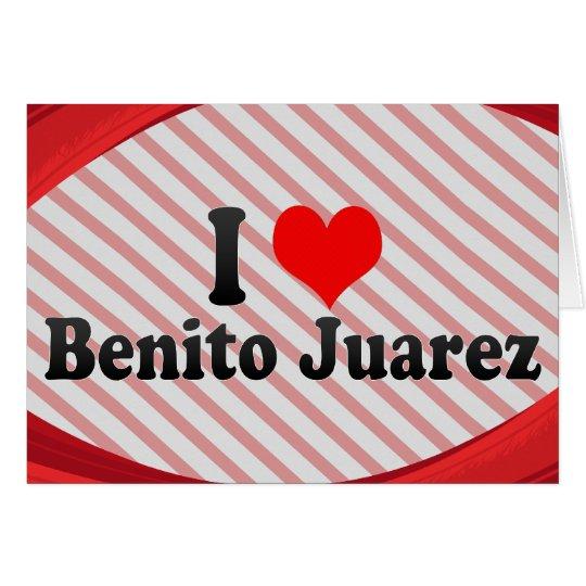 I Liebe Benito Juarez, Mexiko Mitteilungskarte