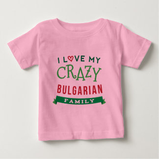 I Liebe mein verrückter bulgarischer Baby T-shirt