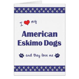 I Liebe meine amerikanischen Eskimohunde Karte