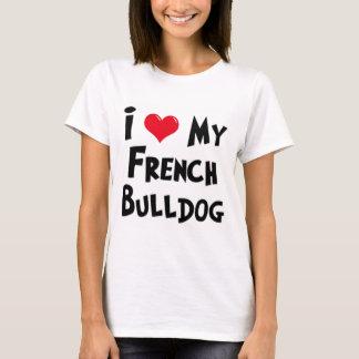 I Liebe meine französische Bulldogge T-Shirt