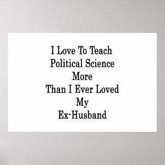 I Liebe, politische Wissenschaft zu unterrichten m Plakatdruck