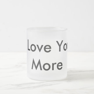 I Liebe Sie mehr Matte Glastasse