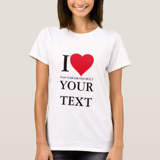 I LOVE… CUSTOM T-Shirt