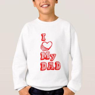 I love my Dad! Sweatshirt