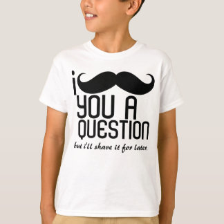 I Schnurrbart scherzen Sie eine Frage T - Shirt