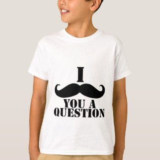 I Schnurrbart Sie eine Frage T-Shirt