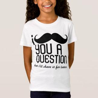 I Schnurrbart Sie eine Fragen-Mädchen-T - Shirts