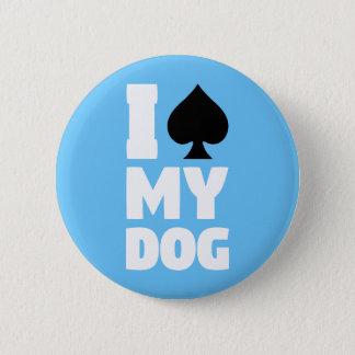 I Spaten mein Hund (I sterilisiert mein Hund) Runder Button 5,1 Cm