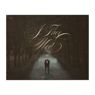 I Thee Mittwoch VI Wedding Foto-hölzerne Holzdruck