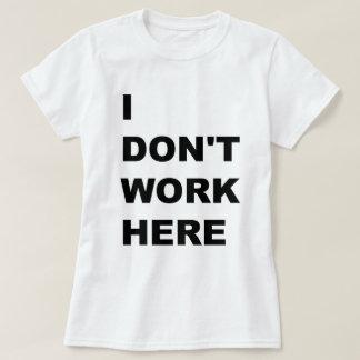 ICH ARBEITE NICHT HIER T-Shirt