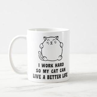 Ich arbeite schwer, also kann meine Katze leben Tasse