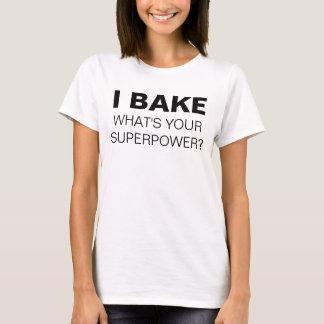 Ich backe. Was ist Ihre Supermacht? T - Shirt