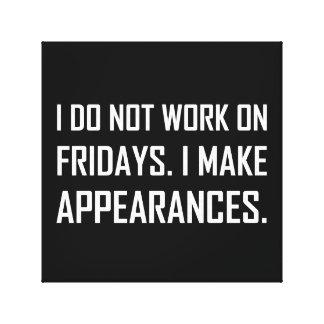 Ich bearbeite nicht Freitag mache Anschein Leinwanddruck