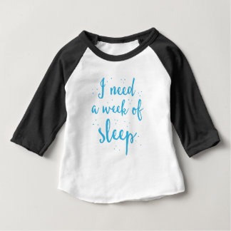 ich benötige eine Woche des Schlafes Baby T-shirt