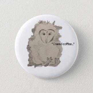 ICH BENÖTIGE KAFFEE Owlet Runder Button 5,7 Cm
