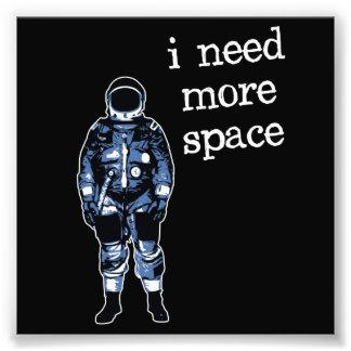 Ich benötige mehr Raum-Astronauten Photographischer Druck