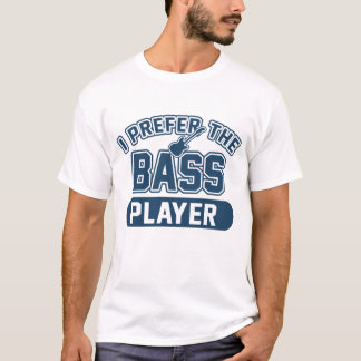 Ich bevorzuge den Bass-Spieler T-Shirt