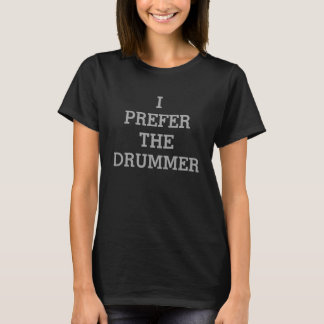 Ich bevorzuge den Schlagzeuger T-Shirt
