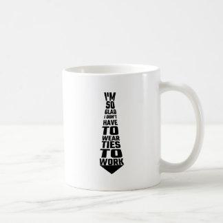 Ich bin, also froh muss ich Krawatten zur Arbeit Kaffeetasse