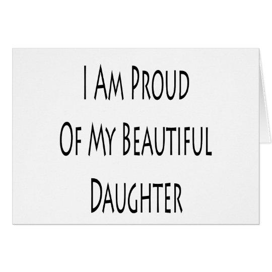 Ich bin auf meine schöne Tochter stolz Grußkarte