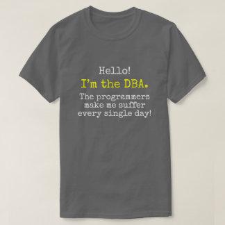 """""""Ich bin das DBA. Die Programmierer lassen mich T-Shirt"""