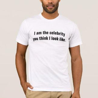 Ich bin die Berühmtheit, die Sie denken, dass ich T-Shirt