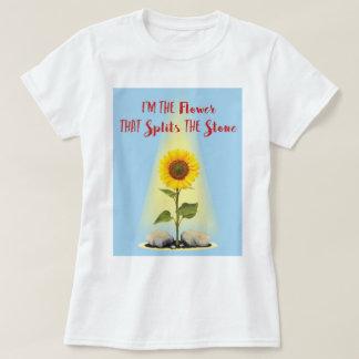 Ich bin die Blume, die den Stein aufspaltet T-Shirt