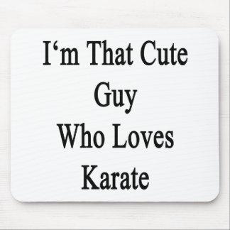 Ich bin dieser niedliche Typ, der Liebe-Karate Mousepads