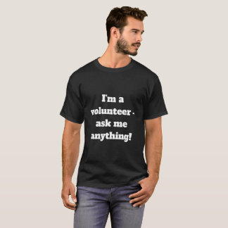 Ich bin ein Freiwilliger - fragen Sie mich allen! T-Shirt