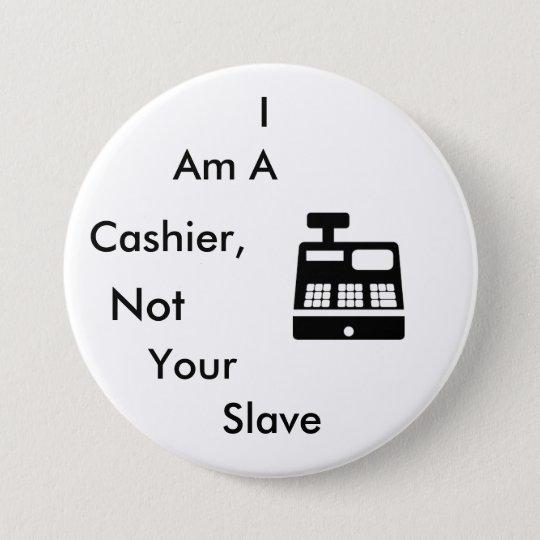 Ich bin ein Kassierer, nicht Ihr Sklave Runder Button 7,6 Cm