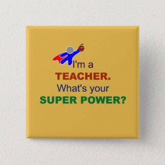 Ich bin ein Lehrer. Was ist Ihr SuperPower? Quadratischer Button 5,1 Cm