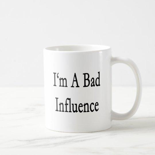 Ich bin ein schlechter Einfluss Tasse