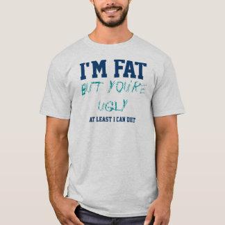 Ich bin fett, aber Sie sind ich können T-Shirt