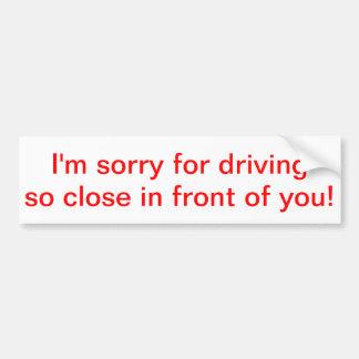 Ich bin für das Fahren so nahes vor Ihnen traurig! Autoaufkleber