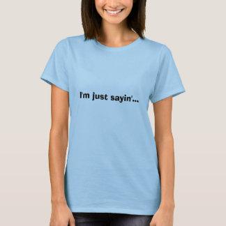 Ich bin gerade sayin'… T-Shirt