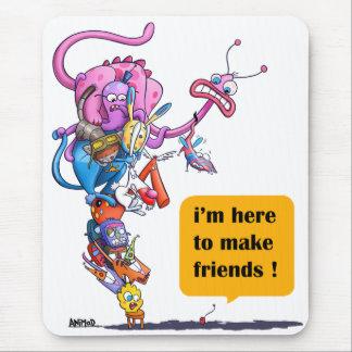Ich bin hier, Freunde zu machen! Mousepad