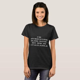 Ich bin jeder sonst jetzt, also bin ich verfügbar T-Shirt