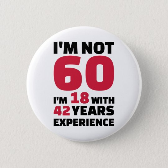 Ich bin nicht 60 Jahre Geburtstag Runder Button 5,7 Cm