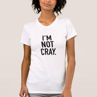 Ich bin nicht Cray T-Shirt