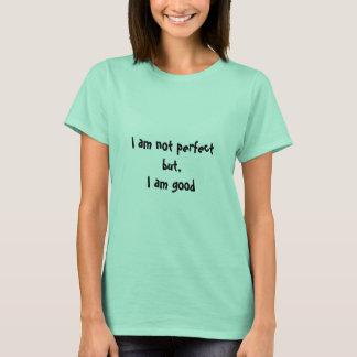 Ich bin nicht, der T - Shirt der Frau perfekt
