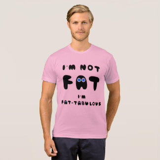 Ich bin NICHT FAT, das ich FATABULOUS bin T-Shirt